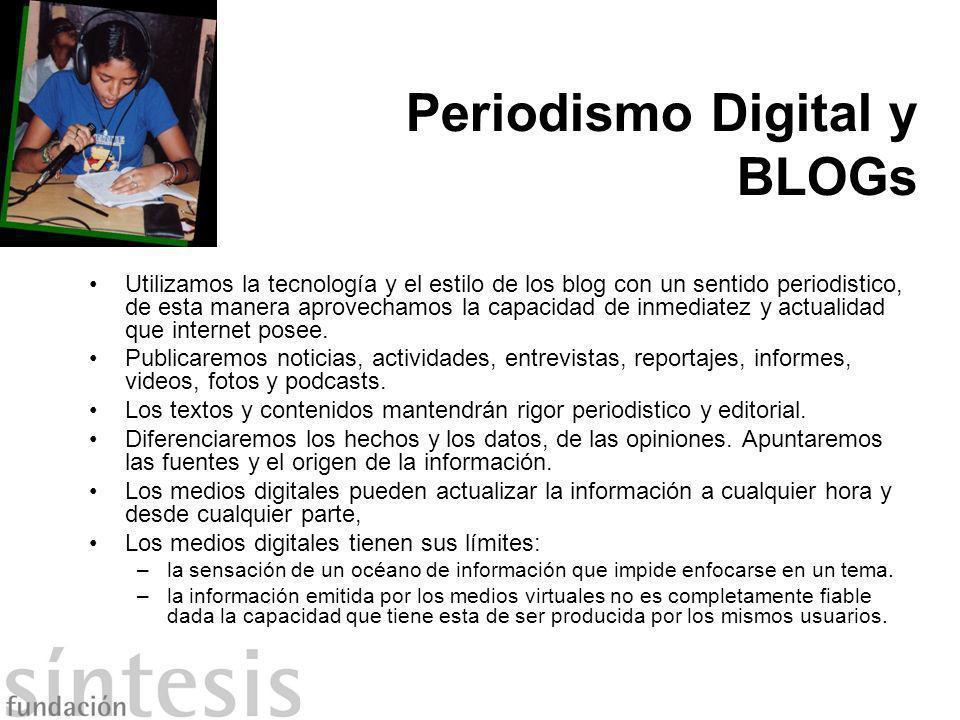 Periodismo Digital y BLOGs Utilizamos la tecnología y el estilo de los blog con un sentido periodistico, de esta manera aprovechamos la capacidad de i