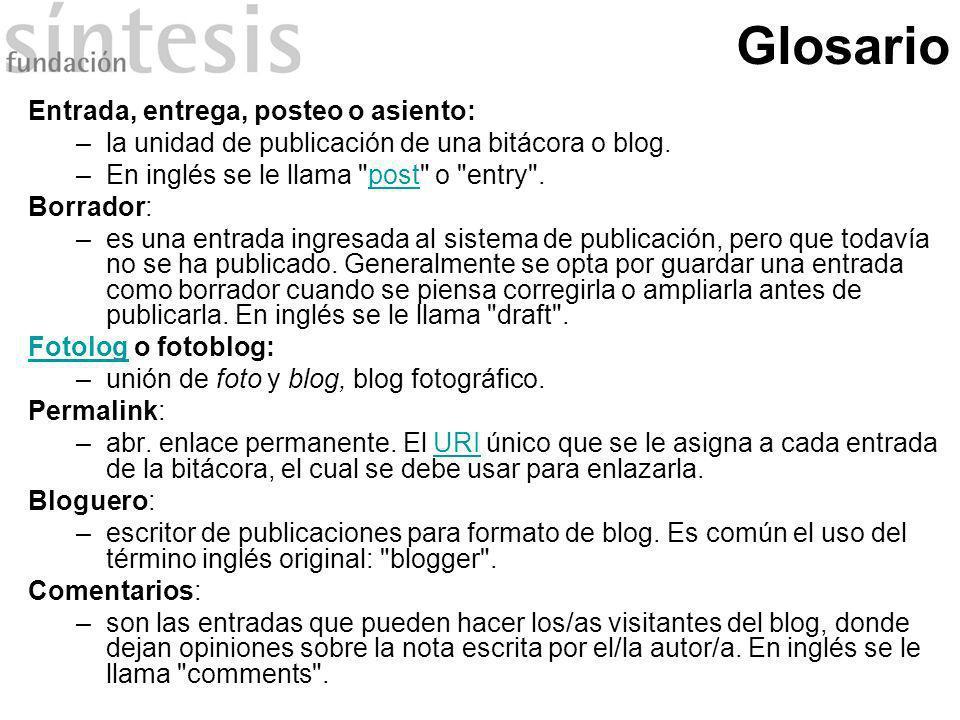 Glosario Entrada, entrega, posteo o asiento: –la unidad de publicación de una bitácora o blog. –En inglés se le llama