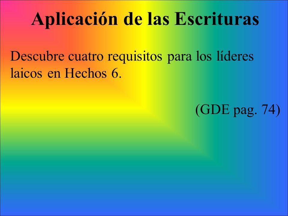 Aplicación de las Escrituras Descubre cuatro requisitos para los líderes laicos en Hechos 6. (GDE pag. 74)