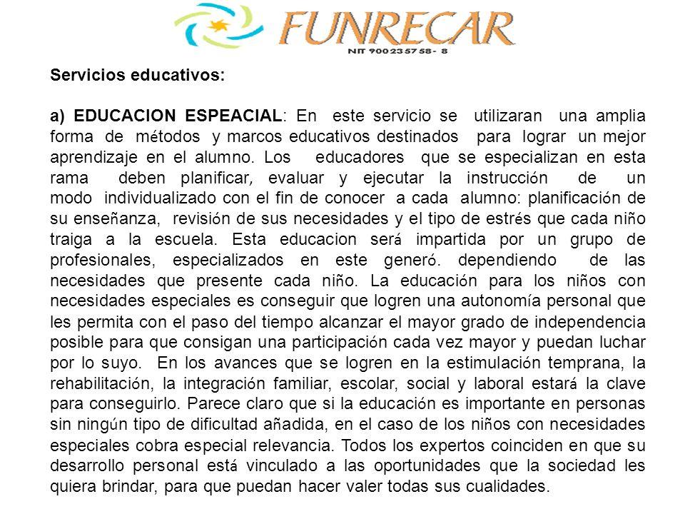 Servicios educativos: a) EDUCACION ESPEACIAL: En este servicio se utilizaran una amplia forma de m é todos y marcos educativos destinados para lograr