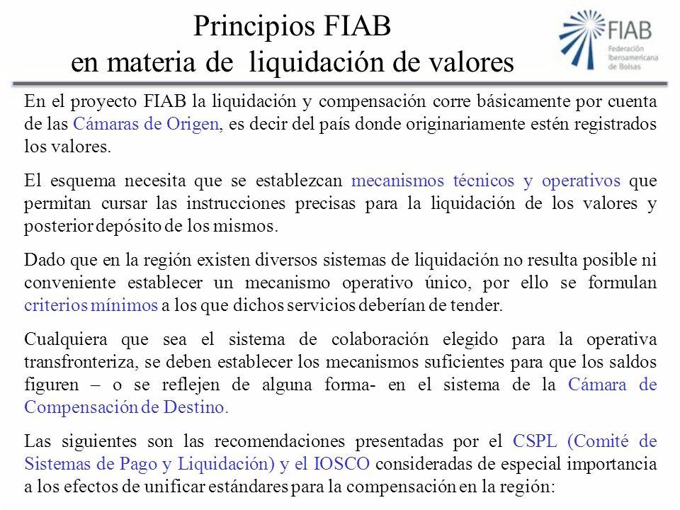 Principios FIAB en materia de liquidación de valores En el proyecto FIAB la liquidación y compensación corre básicamente por cuenta de las Cámaras de Origen, es decir del país donde originariamente estén registrados los valores.