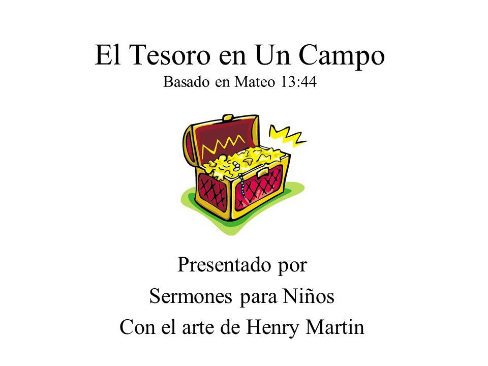 El Tesoro en Un Campo Basado en Mateo 13:44 Presentado por Sermones para Niños Con el arte de Henry Martin