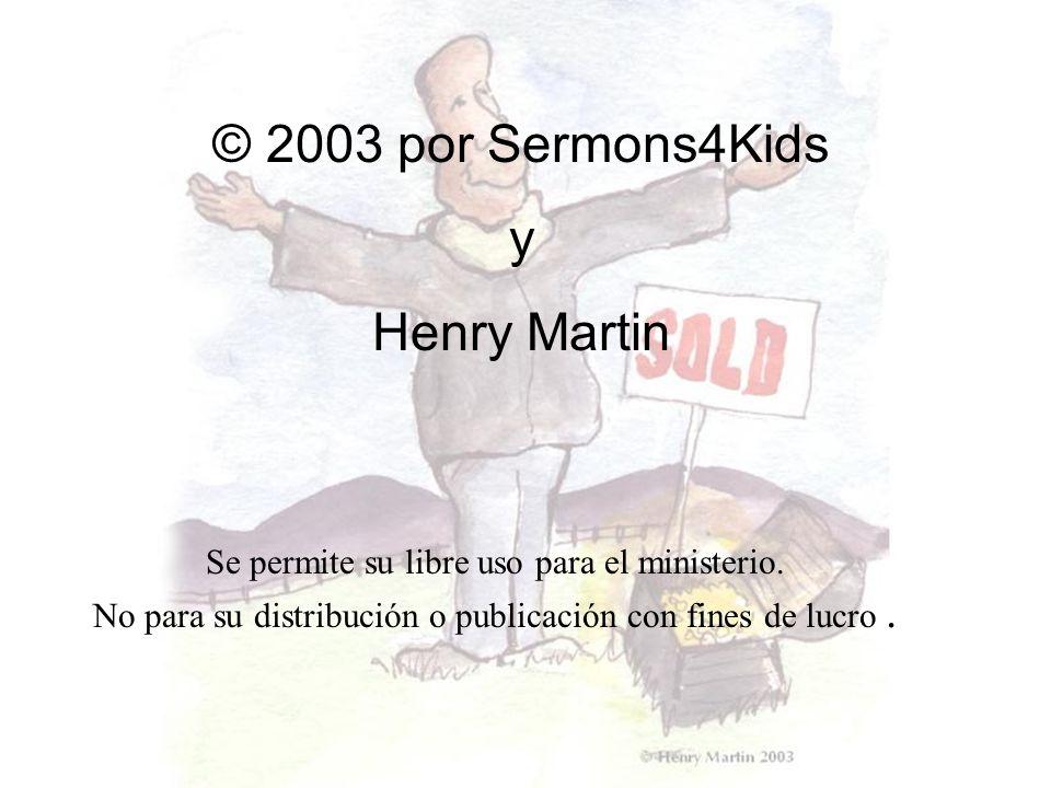 © 2003 por Sermons4Kids y Henry Martin Se permite su libre uso para el ministerio. No para su distribución o publicación con fines de lucro.