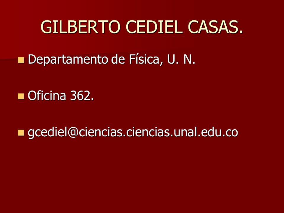 GILBERTO CEDIEL CASAS. Departamento de Física, U. N. Departamento de Física, U. N. Oficina 362. Oficina 362. gcediel@ciencias.ciencias.unal.edu.co gce