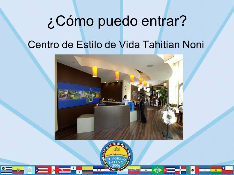 Centro de Estilo de Vida Tahitian Noni ¿Cómo puedo entrar?