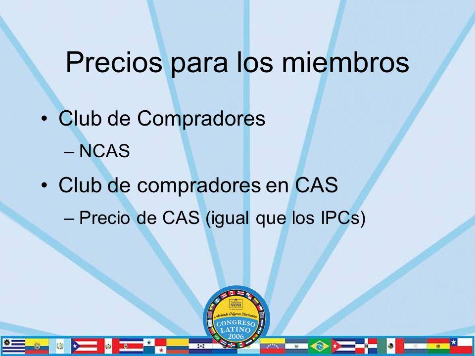Precios para los miembros Club de Compradores –NCAS Club de compradores en CAS –Precio de CAS (igual que los IPCs)