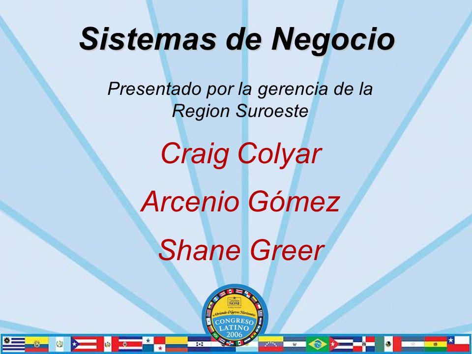Sistemas de Negocio Presentado por la gerencia de la Region Suroeste Craig Colyar Arcenio Gómez Shane Greer