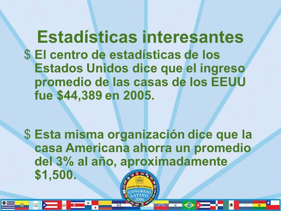 Estadísticas interesantes $El centro de estadísticas de los Estados Unidos dice que el ingreso promedio de las casas de los EEUU fue $44,389 en 2005.