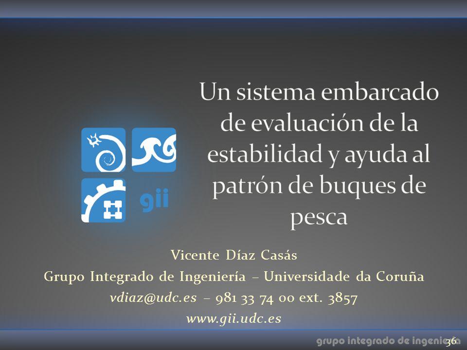 Vicente Díaz Casás Grupo Integrado de Ingeniería – Universidade da Coruña vdiaz@udc.es – 981 33 74 00 ext. 3857 www.gii.udc.es 36