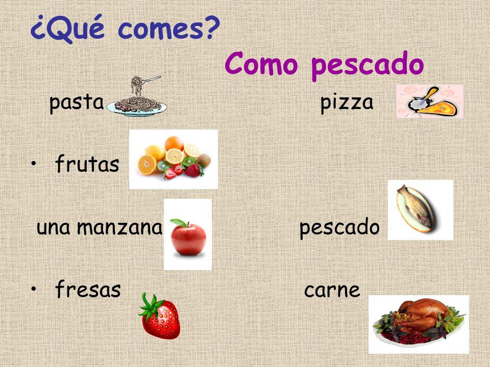 ¿Qué comes Como pescado pasta pizza frutas una manzana pescado fresas carne