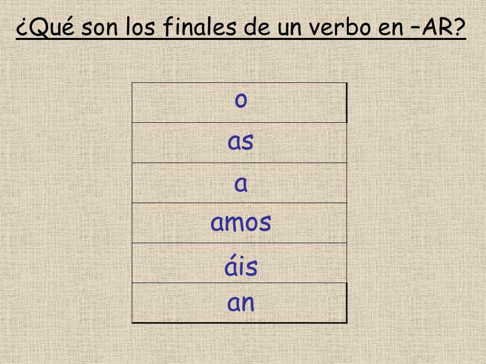 ¿Qué son los finales de un verbo en –AR o as a amos áis an