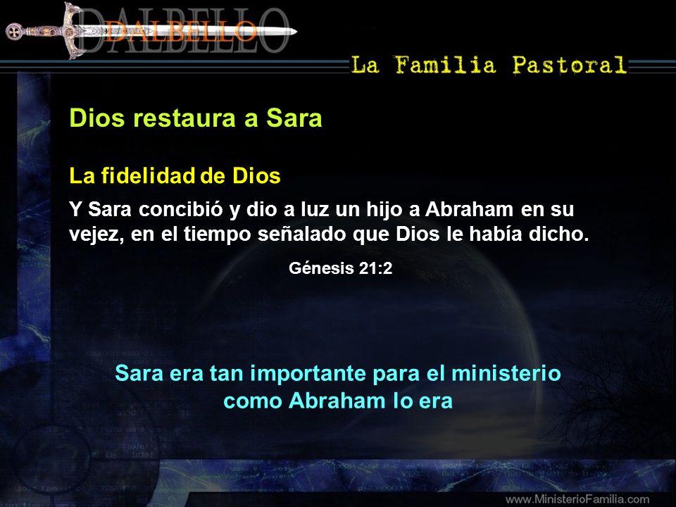 Dios restaura a Sara Y Sara concibió y dio a luz un hijo a Abraham en su vejez, en el tiempo señalado que Dios le había dicho. Génesis 21:2 La fidelid