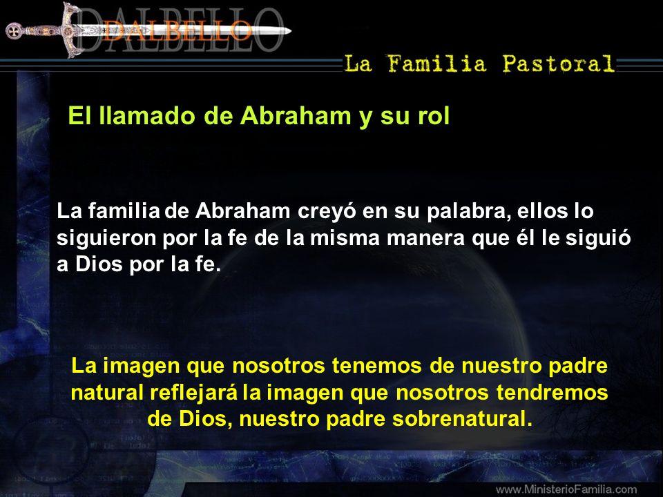 El llamado de Abraham y su rol La imagen que nosotros tenemos de nuestro padre natural reflejará la imagen que nosotros tendremos de Dios, nuestro pad