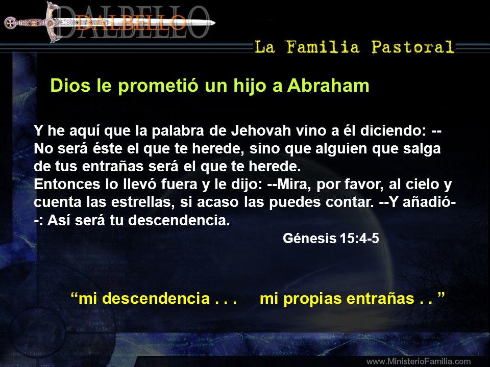 Dios le prometió un hijo a Abraham Y he aquí que la palabra de Jehovah vino a él diciendo: -- No será éste el que te herede, sino que alguien que salg