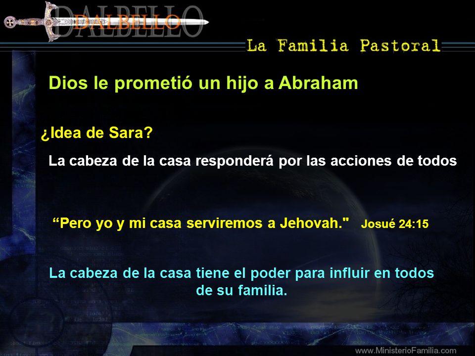Dios le prometió un hijo a Abraham La cabeza de la casa tiene el poder para influir en todos de su familia. ¿Idea de Sara? La cabeza de la casa respon