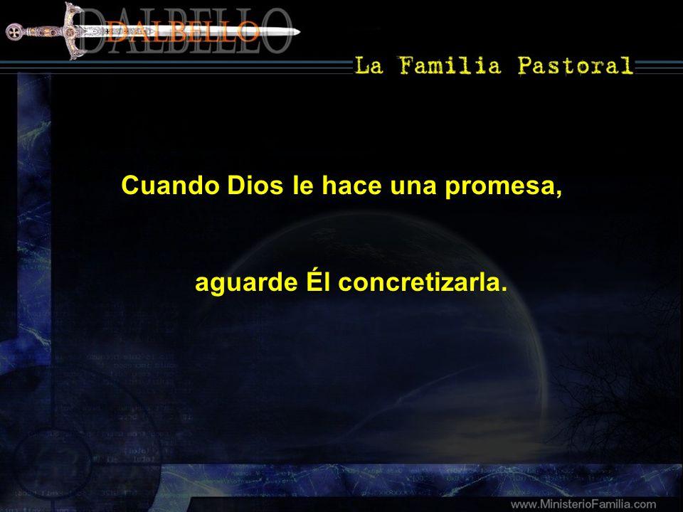Cuando Dios le hace una promesa, aguarde Él concretizarla.