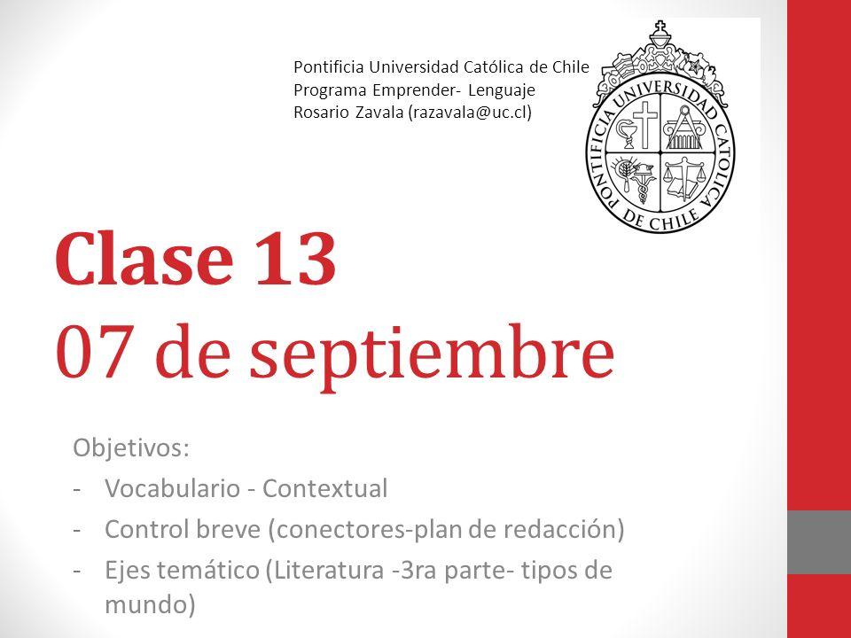 Clase 13 07 de septiembre Objetivos: -Vocabulario - Contextual -Control breve (conectores-plan de redacción) -Ejes temático (Literatura -3ra parte- ti