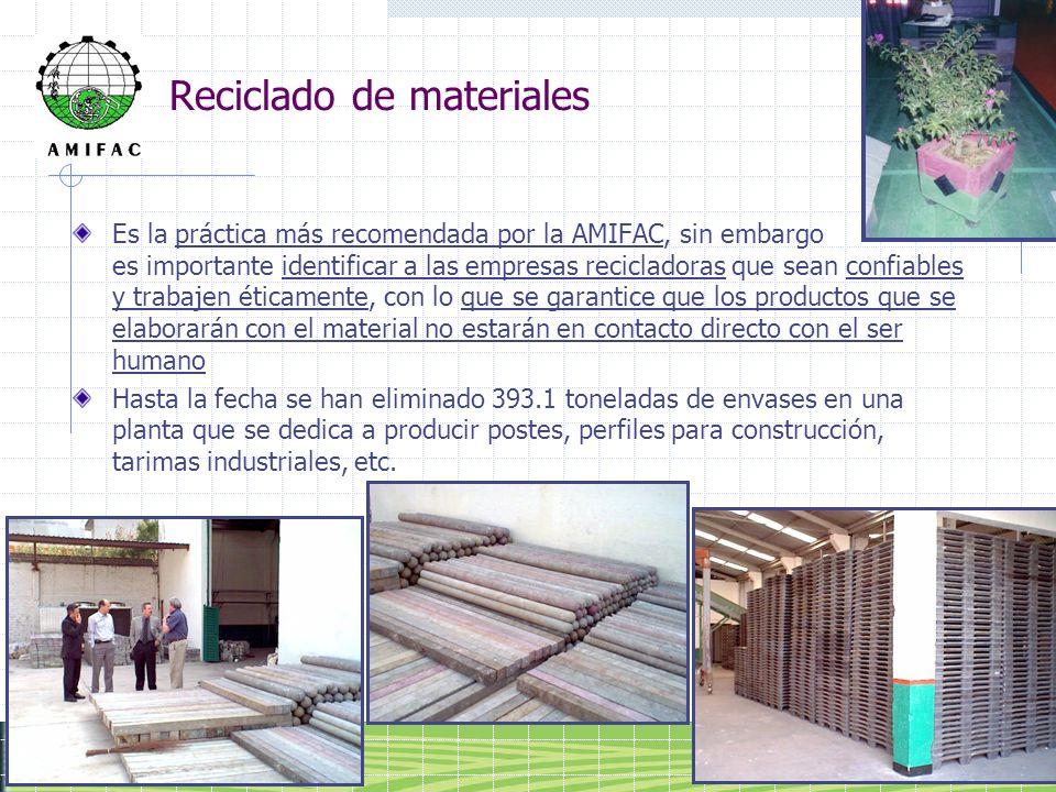 Reciclado de materiales Es la práctica más recomendada por la AMIFAC, sin embargo es importante identificar a las empresas recicladoras que sean confi