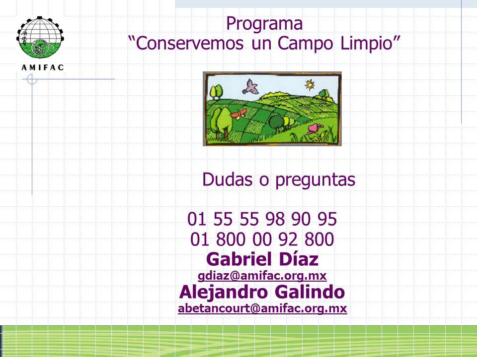 Programa Conservemos un Campo Limpio Dudas o preguntas 01 55 55 98 90 95 01 800 00 92 800 Gabriel Díaz gdiaz@amifac.org.mx Alejandro Galindo abetancou