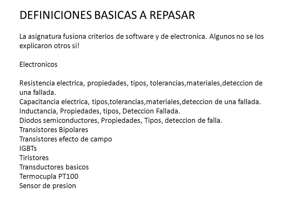 DEFINICIONES BASICAS A REPASAR La asignatura fusiona criterios de software y de electronica. Algunos no se los explicaron otros si! Electronicos Resis