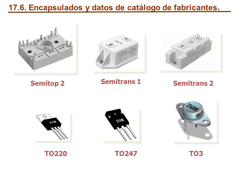 17.6. Encapsulados y datos de catálogo de fabricantes. Semitrans 2 Semitrans 1 TO247TO220TO3 Semitop 2