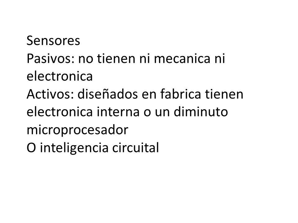 Sensores Pasivos: no tienen ni mecanica ni electronica Activos: diseñados en fabrica tienen electronica interna o un diminuto microprocesador O inteli