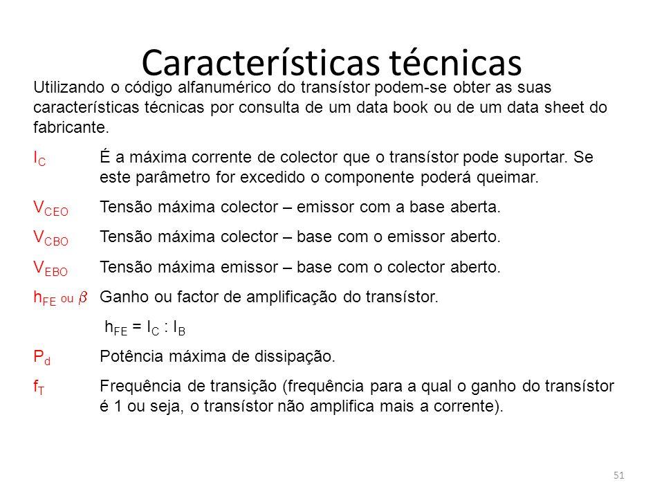 51 Características técnicas Utilizando o código alfanumérico do transístor podem-se obter as suas características técnicas por consulta de um data boo