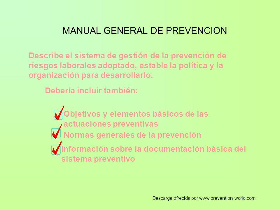 MANUAL GENERAL DE PREVENCION Describe el sistema de gestión de la prevención de riesgos laborales adoptado, estable la política y la organización para desarrollarlo.