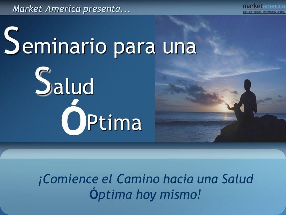 ¡Comience el Camino hacia una Salud Óptima hoy mismo! eminario para una Salud SS Ptima Ó Ó Market America presenta...