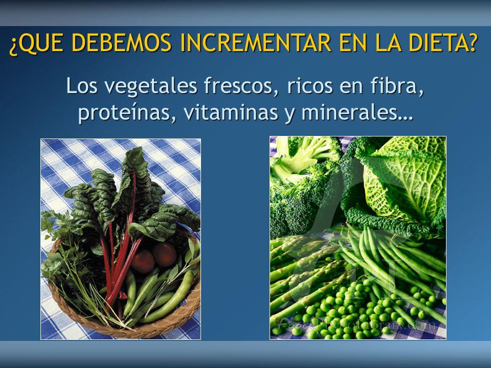 Los vegetales frescos, ricos en fibra, proteínas, vitaminas y minerales… ¿QUE DEBEMOS INCREMENTAR EN LA DIETA?