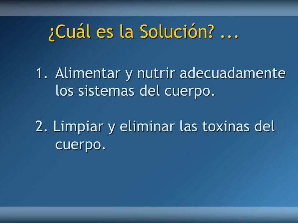 1.Alimentar y nutrir adecuadamente los sistemas del cuerpo. 2. Limpiar y eliminar las toxinas del cuerpo. ¿Cuál es la Solución?...