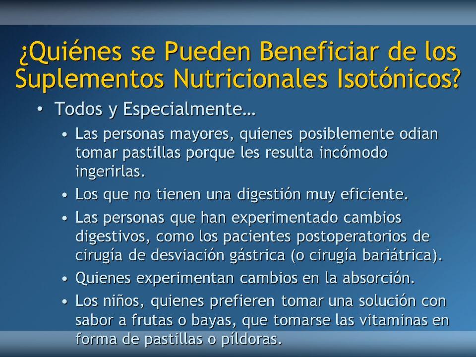 ¿Quiénes se Pueden Beneficiar de los Suplementos Nutricionales Isotónicos? Todos y Especialmente… Todos y Especialmente… Las personas mayores, quienes