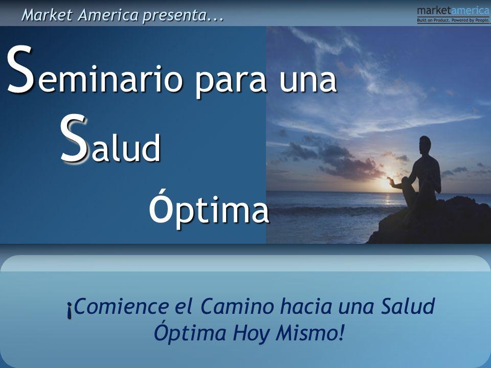 ¡ ¡Comience el Camino hacia una Salud Óptima Hoy Mismo! eminario para una Salud SS ptima Óptima Market America presenta...