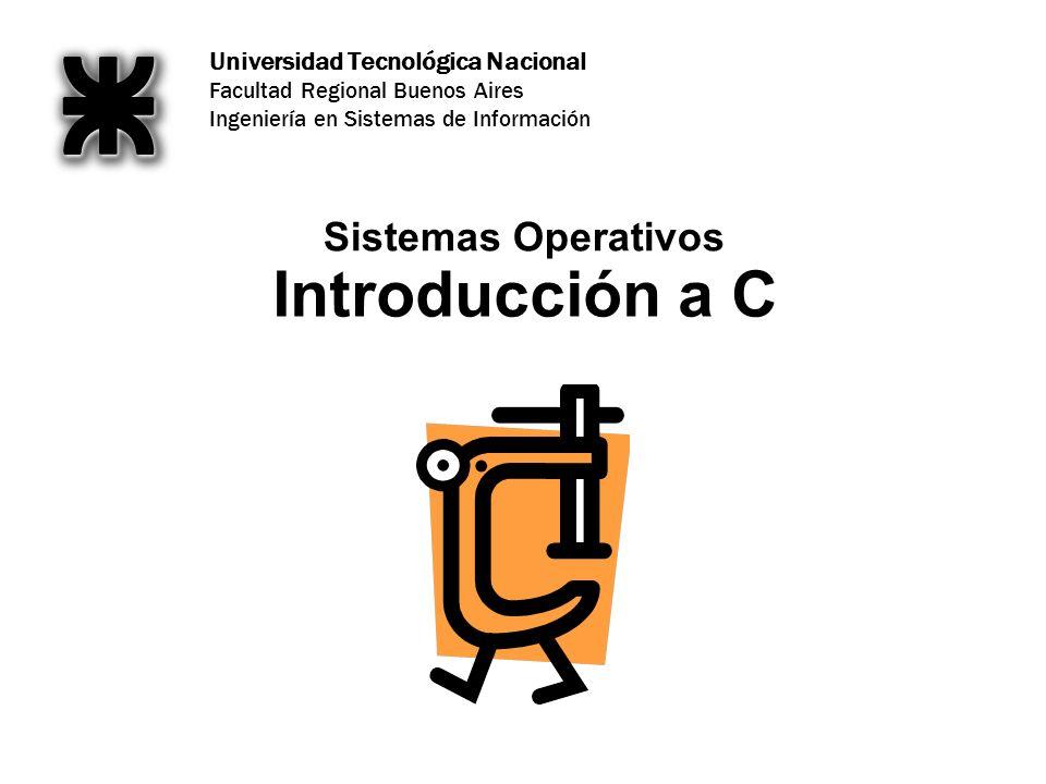 Universidad Tecnológica Nacional Facultad Regional Buenos Aires Ingeniería en Sistemas de Información Introducción a C Sistemas Operativos