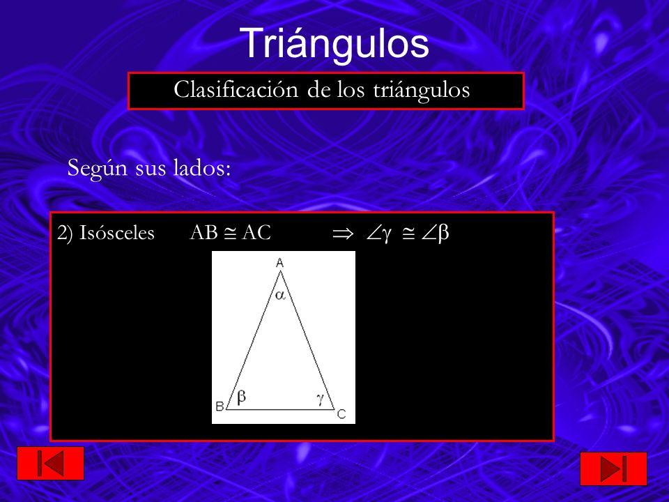 3) Escaleno AB BC AC Según sus lados: Triángulos Clasificación de los triángulos