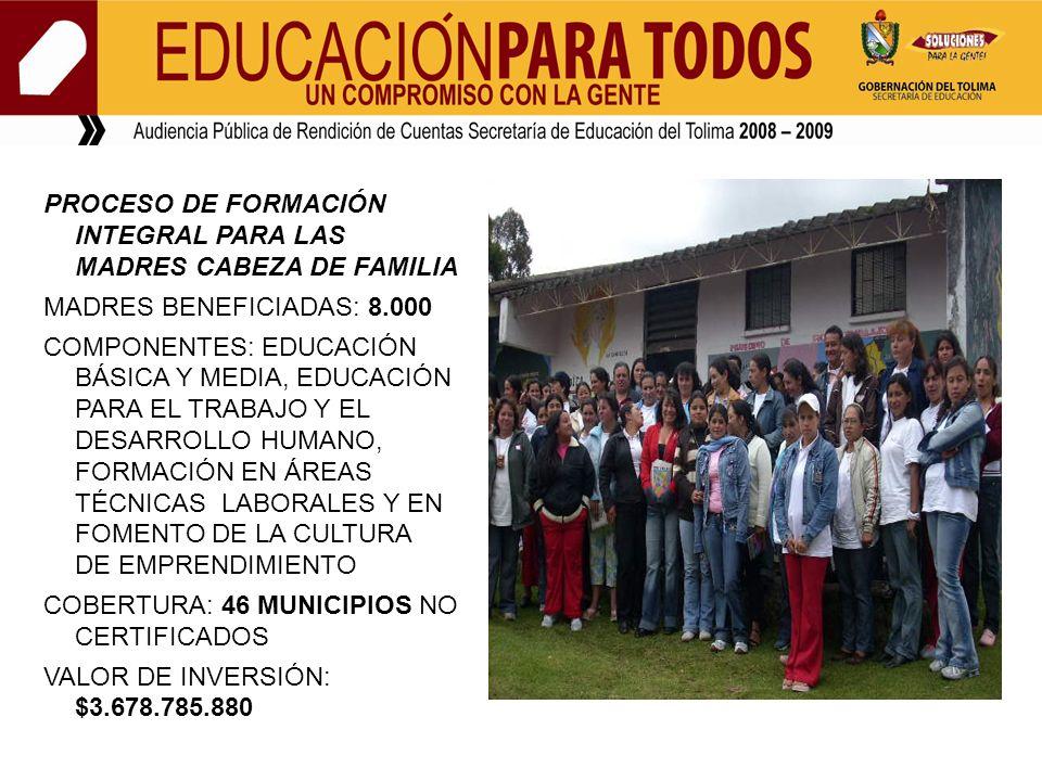 PROCESO DE FORMACIÓN INTEGRAL PARA LAS MADRES CABEZA DE FAMILIA MADRES BENEFICIADAS: 8.000 COMPONENTES: EDUCACIÓN BÁSICA Y MEDIA, EDUCACIÓN PARA EL TR