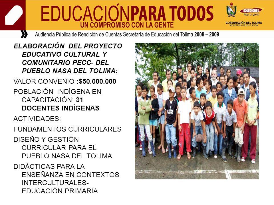 ELABORACIÓN DEL PROYECTO EDUCATIVO CULTURAL Y COMUNITARIO PECC- DEL PUEBLO NASA DEL TOLIMA: VALOR CONVENIO :$50.000.000 POBLACIÓN INDÍGENA EN CAPACITA