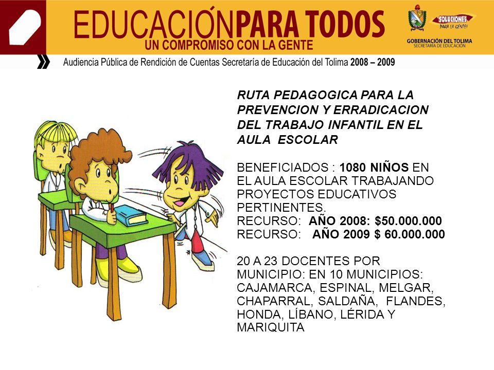 RUTA PEDAGOGICA PARA LA PREVENCION Y ERRADICACION DEL TRABAJO INFANTIL EN EL AULA ESCOLAR BENEFICIADOS : 1080 NIÑOS EN EL AULA ESCOLAR TRABAJANDO PROY