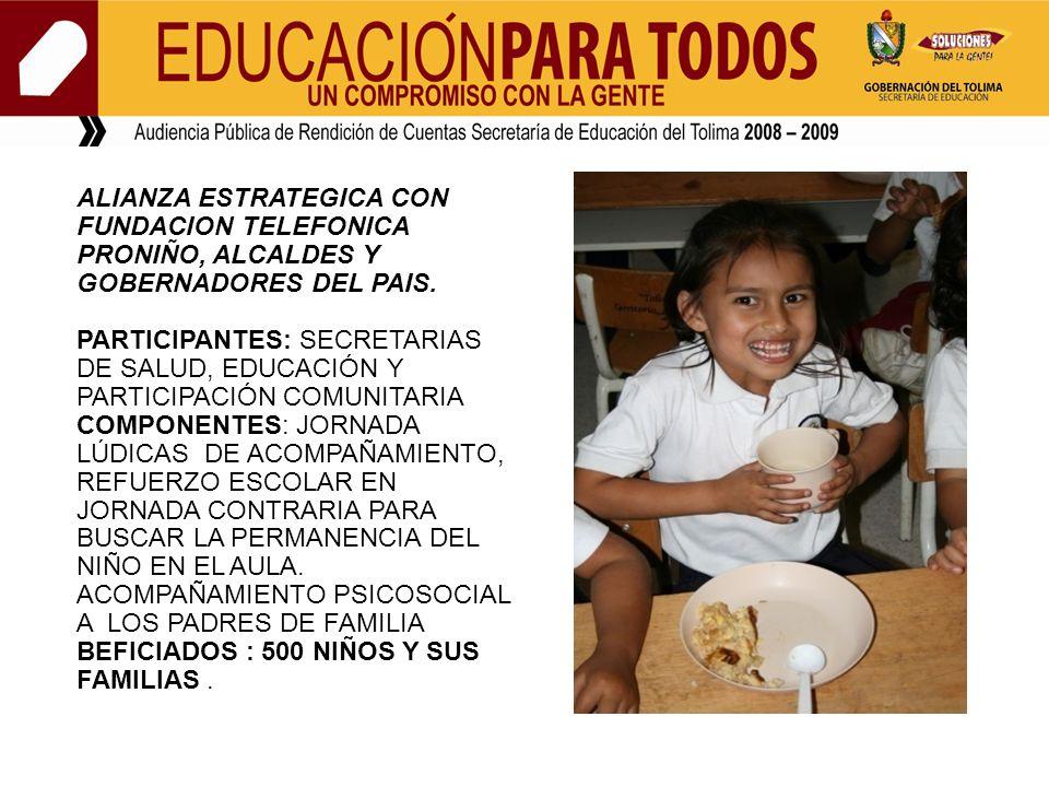 ALIANZA ESTRATEGICA CON FUNDACION TELEFONICA PRONIÑO, ALCALDES Y GOBERNADORES DEL PAIS. PARTICIPANTES: SECRETARIAS DE SALUD, EDUCACIÓN Y PARTICIPACIÓN