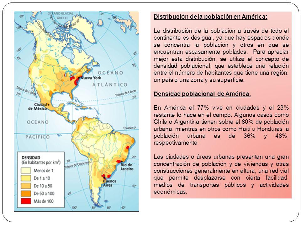 Distribución de la población en América: La distribución de la población a través de todo el continente es desigual, ya que hay espacios donde se conc