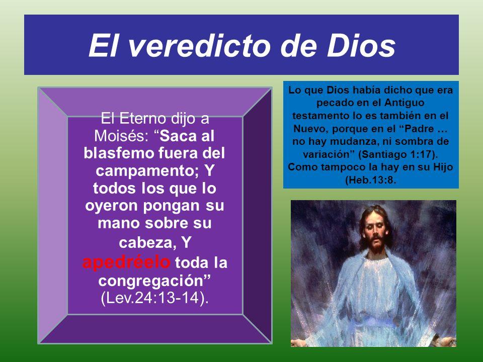 El veredicto de Dios El Eterno dijo a Moisés: Saca al blasfemo fuera del campamento; Y todos los que lo oyeron pongan su mano sobre su cabeza, Y apedr