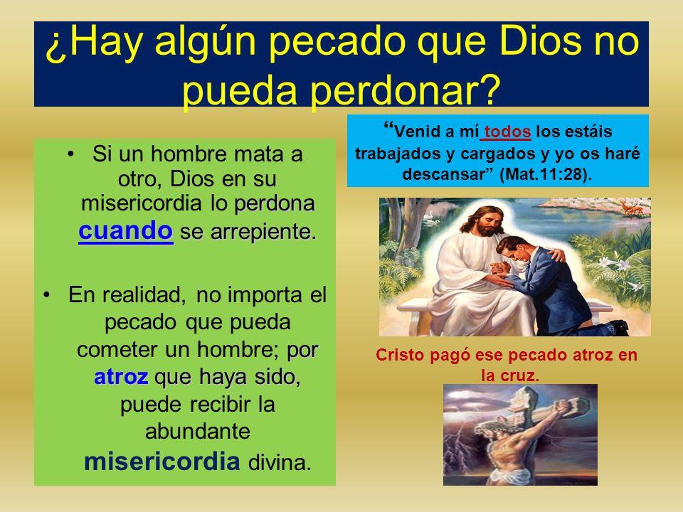 ¿Hay algún pecado que Dios no pueda perdonar? perdona cuando se arrepiente.Si un hombre mata a otro, Dios en su misericordia lo perdona cuando se arre