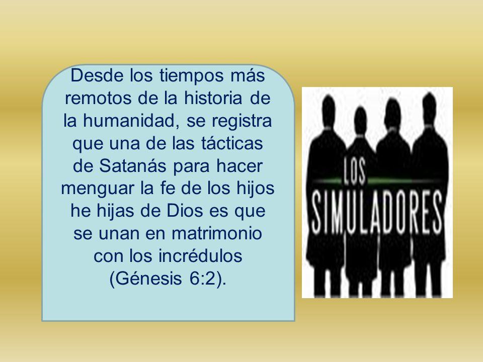 Desde los tiempos más remotos de la historia de la humanidad, se registra que una de las tácticas de Satanás para hacer menguar la fe de los hijos he