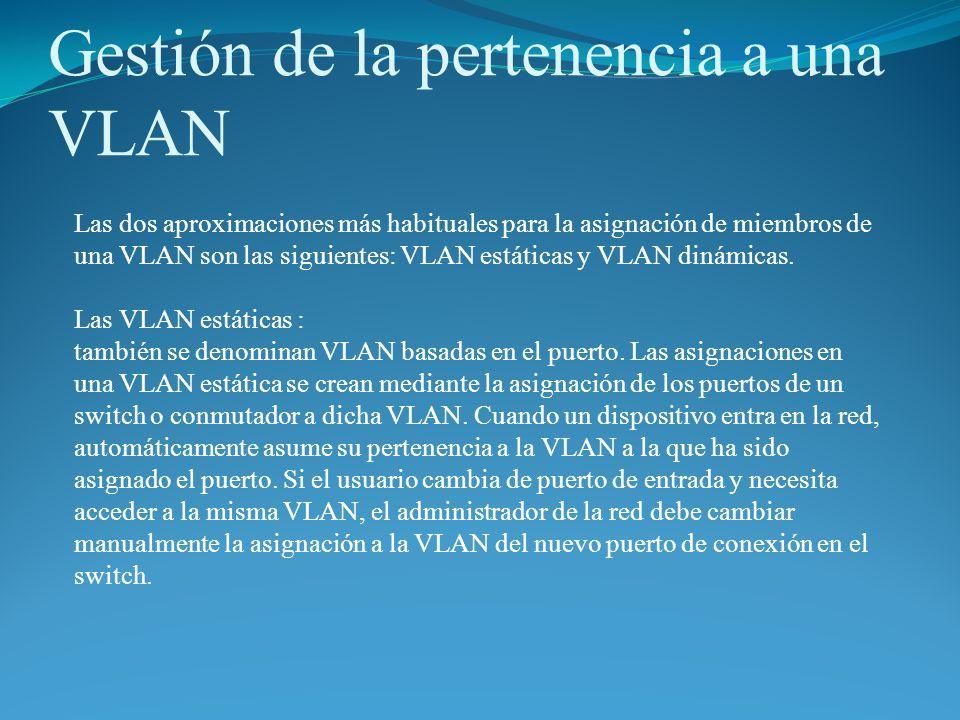 Gestión de la pertenencia a una VLAN En las VLAN dinámicas: la asignación se realiza mediante paquetes de software tales como el Cisco Works 2000.