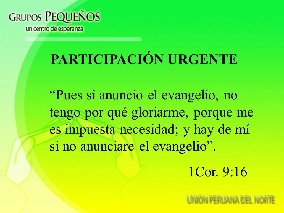 PARTICIPACIÓN URGENTE Pues si anuncio el evangelio, no tengo por qué gloriarme, porque me es impuesta necesidad; y hay de mí si no anunciare el evangelio.