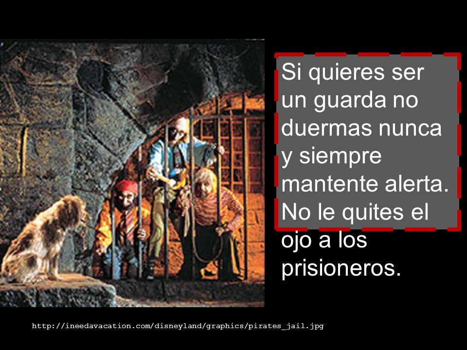 Si quieres ser un guarda no duermas nunca y siempre mantente alerta. No le quites el ojo a los prisioneros. http://ineedavacation.com/disneyland/graph