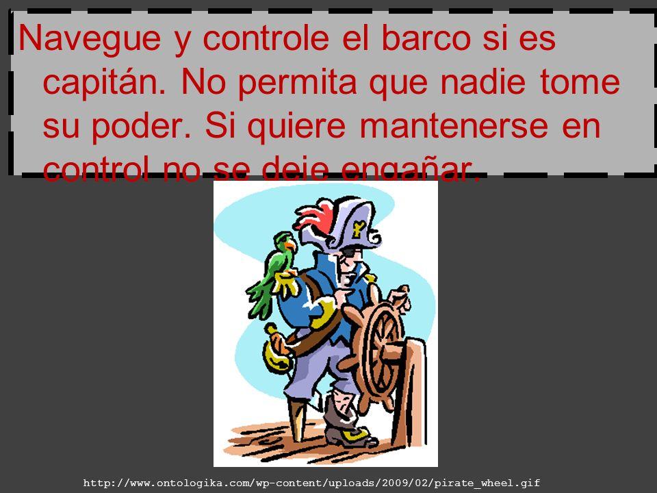 Navegue y controle el barco si es capitán. No permita que nadie tome su poder. Si quiere mantenerse en control no se deje engañar. http://www.ontologi