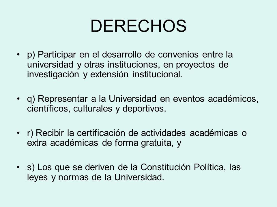 DERECHOS p) Participar en el desarrollo de convenios entre la universidad y otras instituciones, en proyectos de investigación y extensión institucion