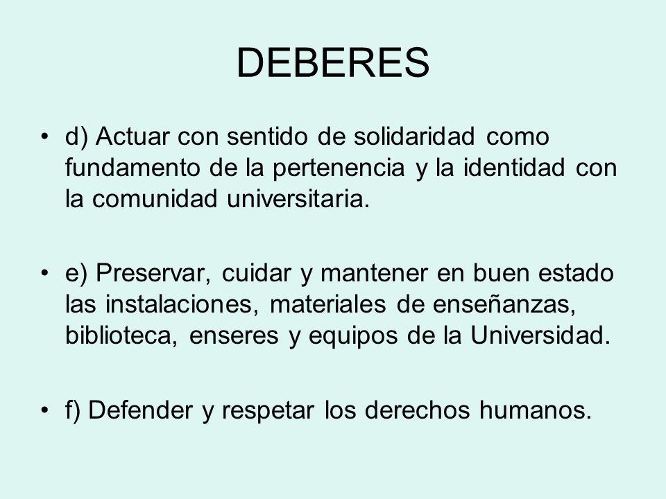 DEBERES d) Actuar con sentido de solidaridad como fundamento de la pertenencia y la identidad con la comunidad universitaria. e) Preservar, cuidar y m