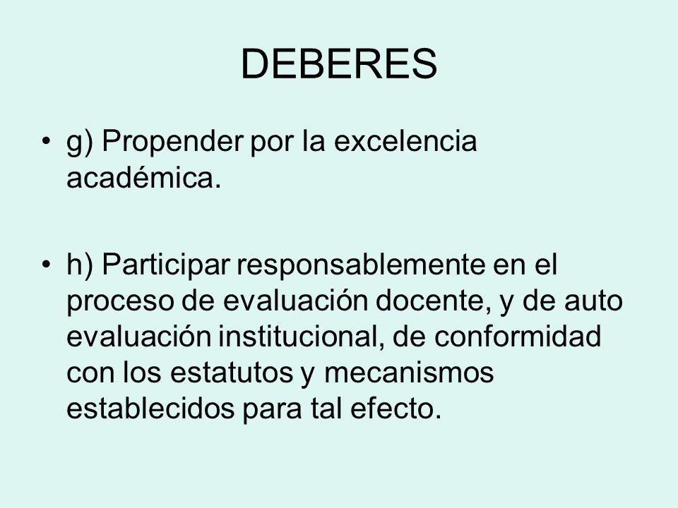 DEBERES g) Propender por la excelencia académica. h) Participar responsablemente en el proceso de evaluación docente, y de auto evaluación institucion